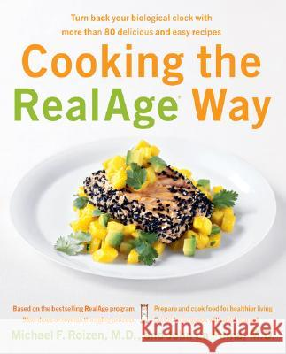 Cooking the RealAge Way: Turn Back Your Biological Clock with More Than 80 Delicious and Easy Recipes Michael F. Roizen John L 9780060009366