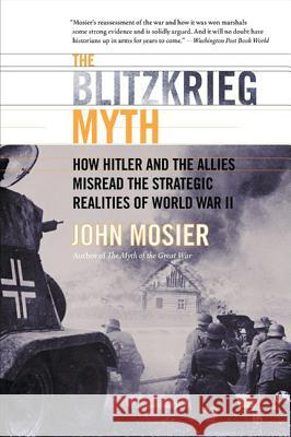 The Blitzkrieg Myth: How Hitler and the Allies Misread the Strategic Realities of World War II John Mosier 9780060009779