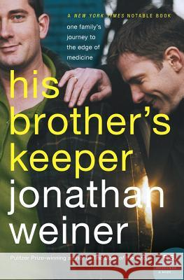 His Brother's Keeper: One Family's Journey to the Edge of Medicine Jonathan Weiner 9780060010089