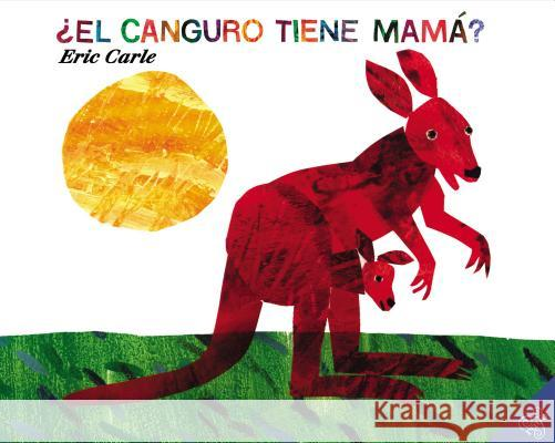 El Canguro Tiene Mama? = Does a Kangaroo Have a Mother, Too? Eric Carle Eric Carle 9780060011116