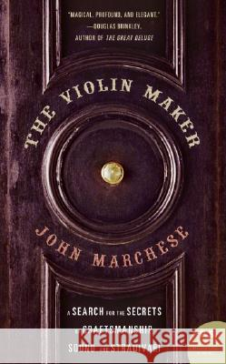 The Violin Maker: A Search for the Secrets of Craftsmanship, Sound, and Stradivari John Marchese 9780060012687