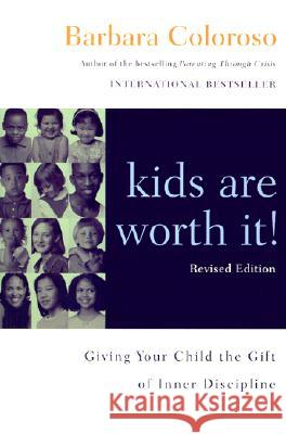 Kids Are Worth It! Revised Edition: Giving Your Child the Gift of Inner Discipline Barbara Coloroso 9780060014315