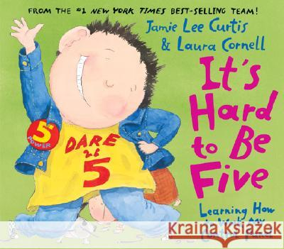 It's Hard to Be Five: Learning How to Work My Control Panel Jamie Lee Curtis Laura Cornell 9780060080952