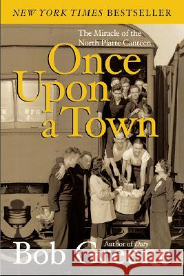 Once Upon a Town: The Miracle of the North Platte Canteen Bob Greene 9780060081973