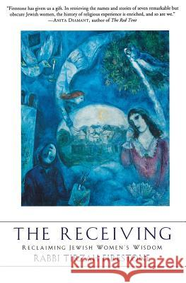 The Receiving: Reclaiming Jewish Women's Wisdom Tirzah Firestone 9780060082710