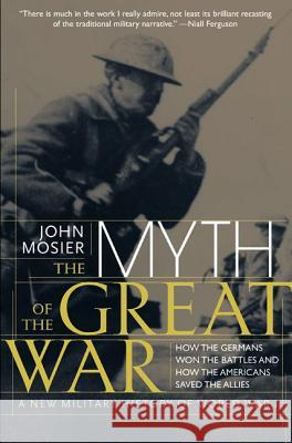 The Myth of the Great War: A New Military History of World War I John Mosier Group International Literary 9780060084332
