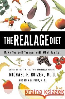 The Realage Diet: Make Yourself Younger with What You Eat Michael F. Roizen M. D. L John L 9780060086121