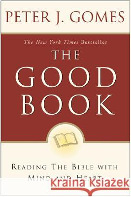 Good Book: Reading the Bible with Mind and Heart Peter J. Gomes 9780060088309