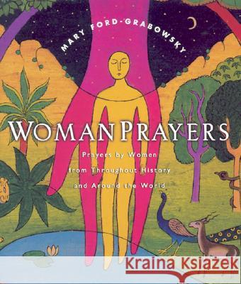 WomanPrayers: Prayers by Women Throughout History and Around the World Mary Ford-Grabowsky 9780060089702 HarperOne