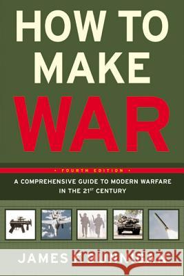 How to Make War: A Comprehensive Guide to Modern Warfare in the Twenty-First Century James F. Dunnigan 9780060090128