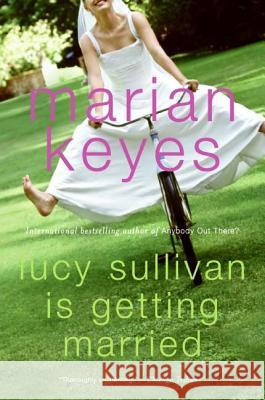 Lucy Sullivan Is Getting Married Marian Keyes 9780060090371