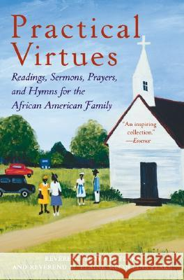 Practical Virtues: Readings, Sermons, Prayers, and Hymns for the African American Family Floyd H. Flake M. Elaine McCollins Flake Elaine Flake 9780060090616