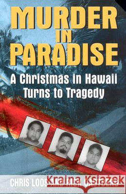 Murder in Paradise: A Christmas in Hawaii Turns to Tragedy Chris Loos Rick Castberg Rick Castberg 9780060093464
