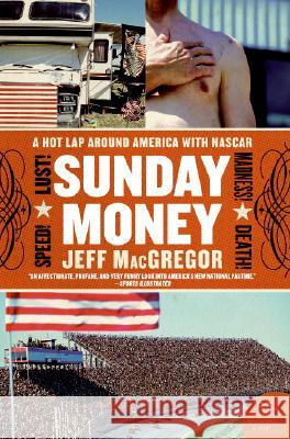 Sunday Money: Speed! Lust! Madness! Death! a Hot Lap Around America with NASCAR Jeff MacGregor Olya Evanitsky 9780060094720