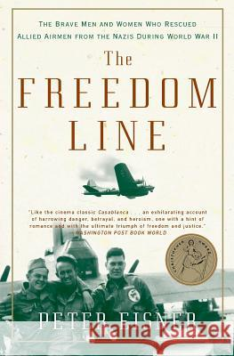 The Freedom Line: The Brave Men and Women Who Rescued Allied Airmen from the Nazis During World War II Peter Eisner 9780060096649