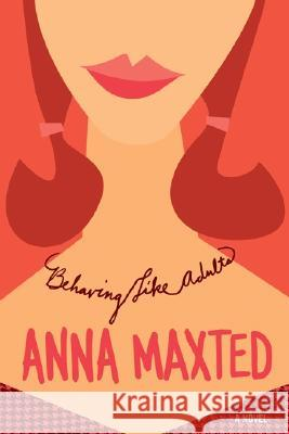 Behaving Like Adults Anna Maxted 9780060096687