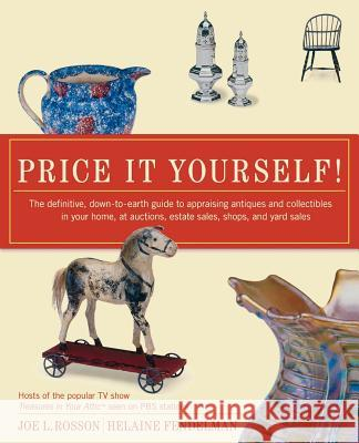 Price It Yourself!: The Definitive, Down-To-Earth Guide to Appraising Antiques and Collectibles in Your Home, at Auctions, Estate Sales, S Joe Rosson Helaine Fendelman Duane W. Hampton 9780060096847