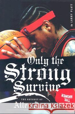 Only the Strong Survive: The Odyssey of Allen Iverson Larry Platt 9780060097745