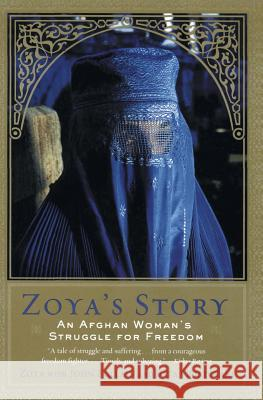Zoya's Story: An Afghan Woman's Struggle for Freedom Zoya                                     John Follain Rita Cristofari 9780060097837