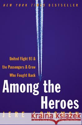 Among the Heroes: United Flight 93 and the Passengers and Crew Who Fought Back Jere Longman 9780060099091