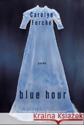 Blue Hour Carolyn Forche 9780060099138 Harper Perennial