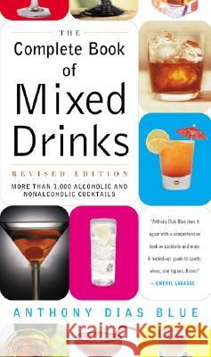 Complete Book of Mixed Drinks, the (Revised Edition): More Than 1,000 Alcoholic and Nonalcoholic Cocktails Anthony Dias Blue 9780060099145