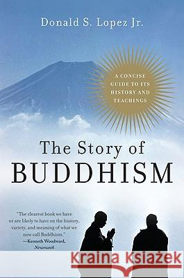 The Story of Buddhism: A Concise Guide to Its History & Teachings Donald S., Jr. Lopez 9780060099275
