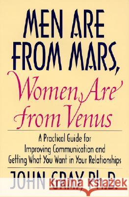 Men Are from Mars, Women Are from Venus: Practical Guide for Improving Communication and Getting What You Want in Your Relationships John Gray 9780060168483