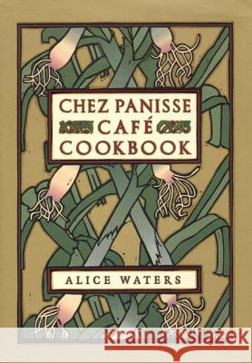 Chez Panisse Cafe Cookbook Alice Waters David Lance Goines 9780060175832