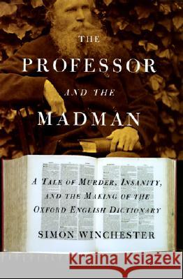 The Professor and the Madman: A Tale of Murder, Insanity, and the Making of the Oxford English Dictionary Simon Winchester 9780060175962