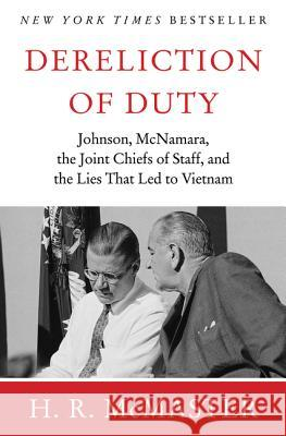Dereliction of Duty: Johnson, McNamara, the Joint Chiefs of Staff, and the Lies That Led to Vietnam  9780060187958