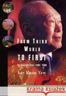From Third World to First: Singapore and the Asian Economic Boom Lee Kuan Yew Henry A. Kissinger Kuan Yew Lee 9780060197766
