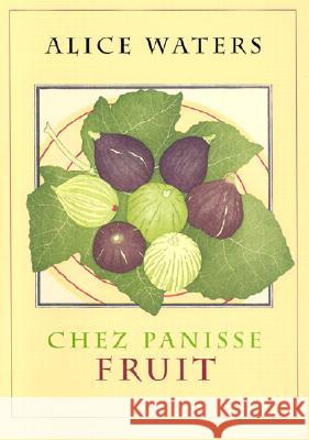 Chez Panisse Fruit Alice Waters Alice L. Waters 9780060199579