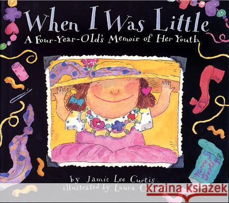 When I Was Little: A Four-Year-Old's Memoir of Her Youth Jamie Lee Curtis Laura Cornell 9780060210786 Joanna Cotler Books