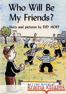Who Will Be My Friends? Syd Hoff Syd Hoff 9780060225568