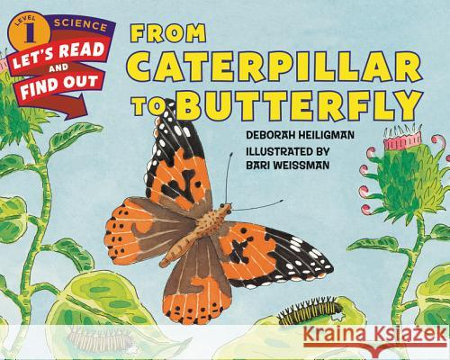 From Caterpillar to Butterfly Deborah Heiligman Bari Weissman 9780060242640