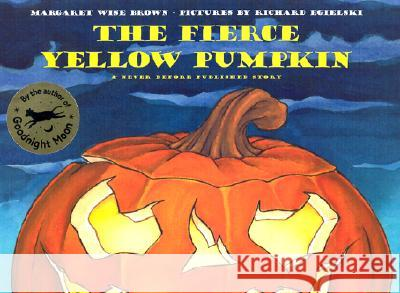The Fierce Yellow Pumpkin Margaret Wise Brown Richard Egielski 9780060244798 HarperCollins Publishers