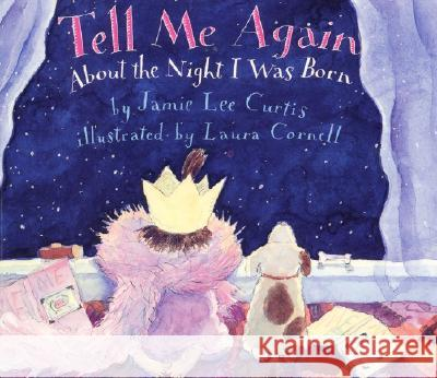 Tell Me Again about the Night I Was Born Jamie Lee Curtis Laura Cornell 9780060245283 Joanna Cotler Books