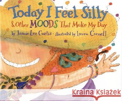 Today I Feel Silly & Other Moods That Make My Day Jamie Lee Curtis Laura Cornell 9780060245603 Joanna Cotler Books