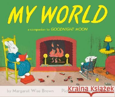 My World: A Companion to Goodnight Moon Margaret Wise Brown Clement Hurd 9780060247980 HarperCollins Publishers