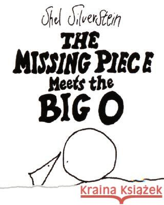 The Missing Piece Meets the Big O Shel Silverstein Shel Silverstein 9780060256586 HarperCollins Publishers