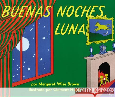 Buenas Noches, Luna: Goodnight Moon (Spanish Edition) Margaret Wise Brown Clement Hurd Teresa Mlawer 9780060262143 Rayo