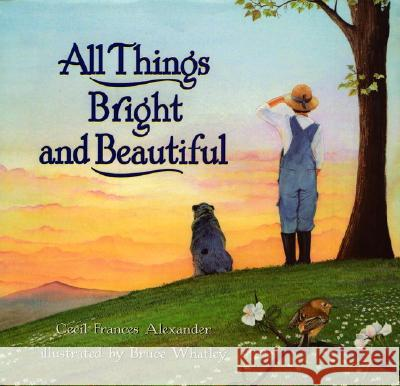 All Things Bright and Beautiful Cecil Frances Alexander Bruce Whatley 9780060266172