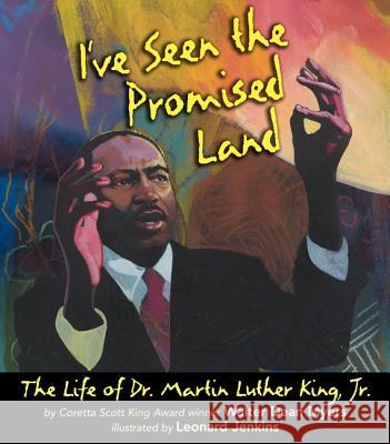 I've Seen the Promised Land: The Life of Dr. Martin Luther King, Jr. Walter Dean Myers Leonard Jenkins 9780060277031
