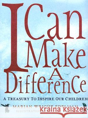 I Can Make a Difference: A Treasury to Inspire Our Children Marian Wright Edelman Barry Moser Marian Wright Edelman 9780060280512 Amistad Press