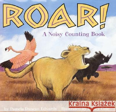Roar!: A Noisy Counting Book Pamela Duncan Edwards Henry Cole 9780060283841