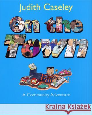 On the Town: A Community Adventure Judith Caseley 9780060295844