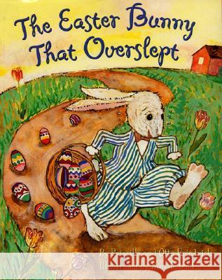 The Easter Bunny That Overslept Priscilla Friedrich Otto Friedrich Donald Saaf 9780060296452