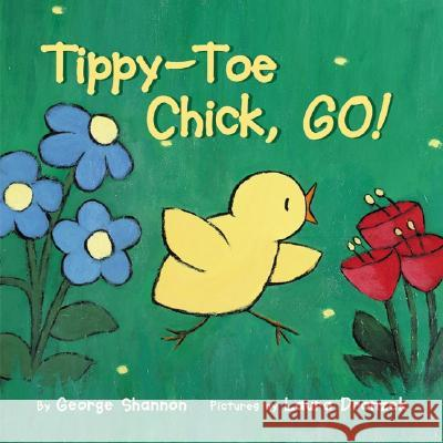Tippy-Toe Chick, Go! George Shannon Laura Dronzek 9780060298234