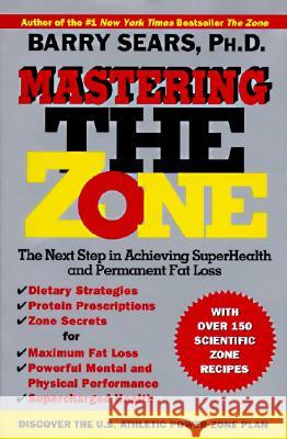 Mastering the Zone: The Next Step in Achieving Superhealth and Permanent Fat Loss Barry Sears 9780060391904